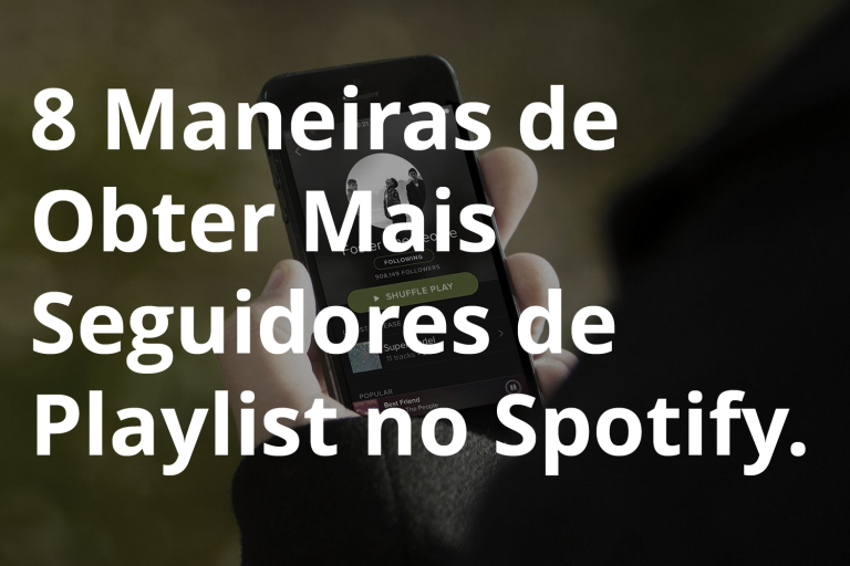 8 Maneiras de Obter Mais Seguidores de Playlist no Spotify
